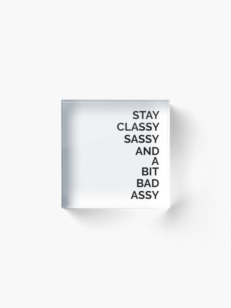 Alternate view of Stay Classy Sassy And A Bit Bad Assy Acrylic Block