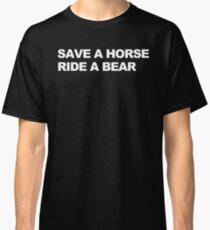Save a Horse, Ride a Bear Classic T-Shirt