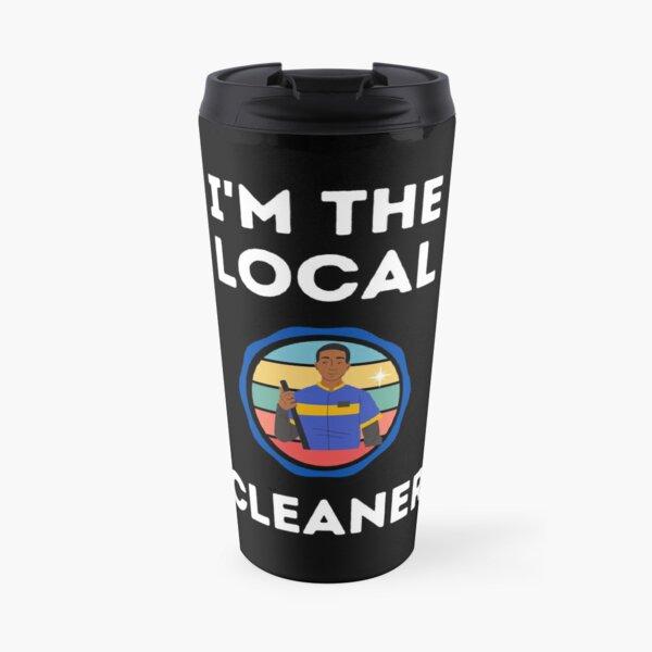I'm The Local  Cleaner Travel Mug