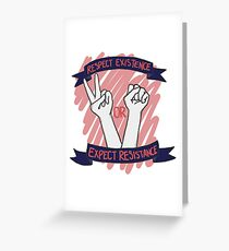 Respect Existence or Expect Resistance! Greeting Card