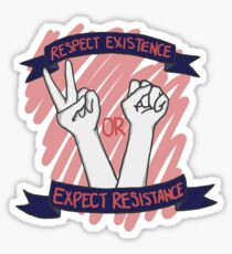 Respect Existence or Expect Resistance! Sticker