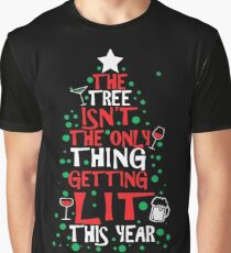 The Tree Isn't The Only Thing Getting Lit This Year Graphic T-Shirt
