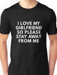 I Love My Girlfriend So Please Stay Away From Me Unisex T-Shirt