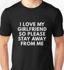 I Love My Girlfriend So Please Stay Away From Me T-Shirt