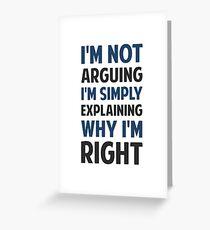I'm Not Arguing I'm Explaining  Greeting Card