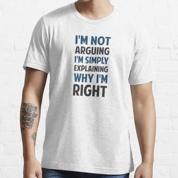 I'm Not Arguing I'm Explaining  Essential T-Shirt