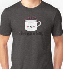I Love You A Latte Unisex T-Shirt