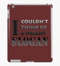No decent slogan. iPad Case/Skin
