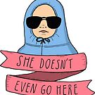 Mean Girls - She doesn't even go here by agrapedesign