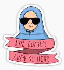 Mean Girls - She doesn't even go here Sticker