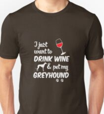 I Just Want To Drink Wine & Pet My Greyhound T-Shirt