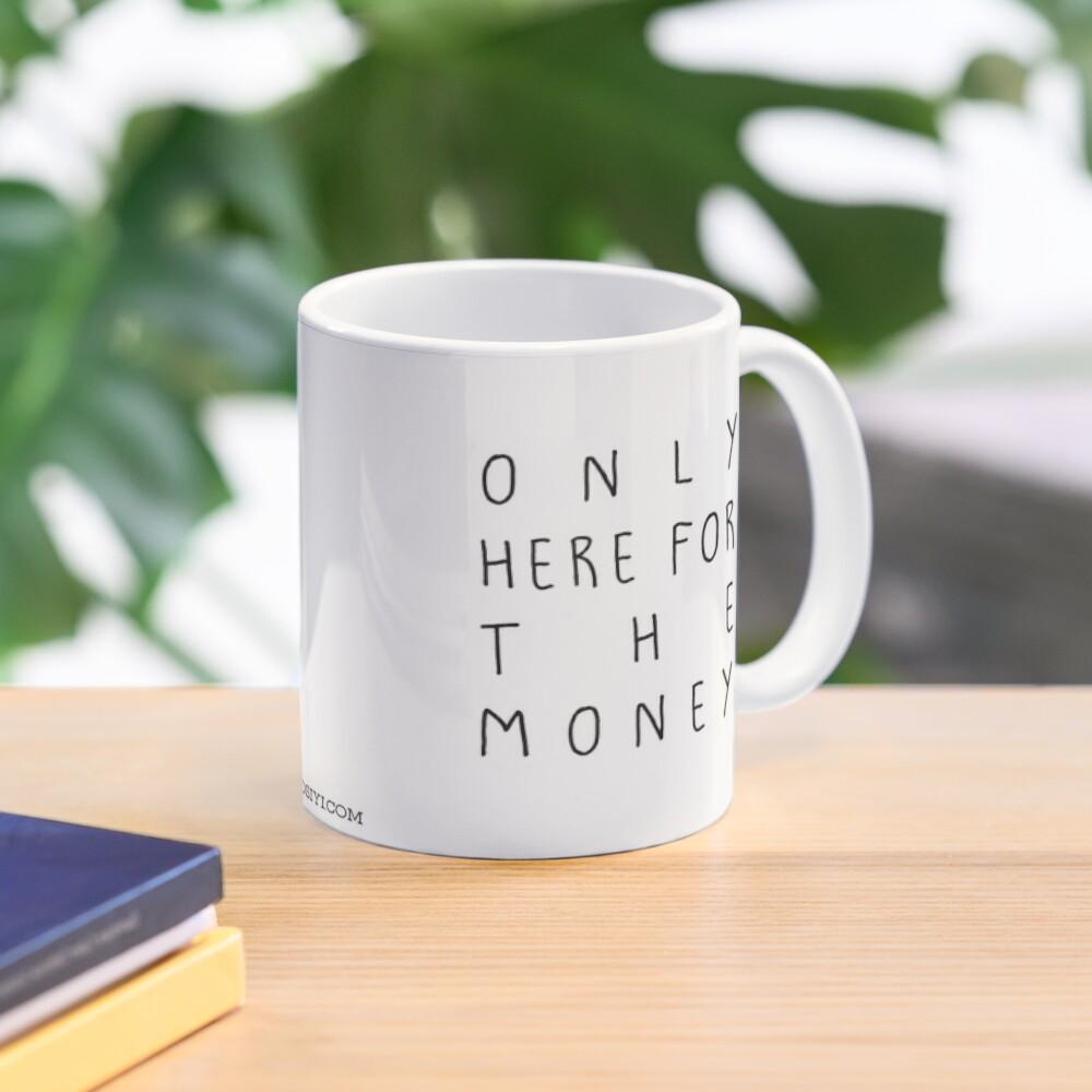 Only here for the money Mug Mug