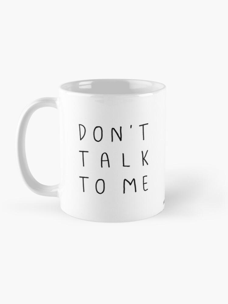 Alternate view of Don't talk to me Mug Mug