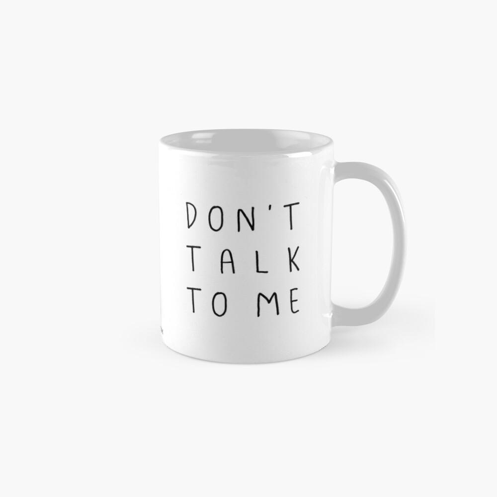 Don't talk to me Mug Classic Mug