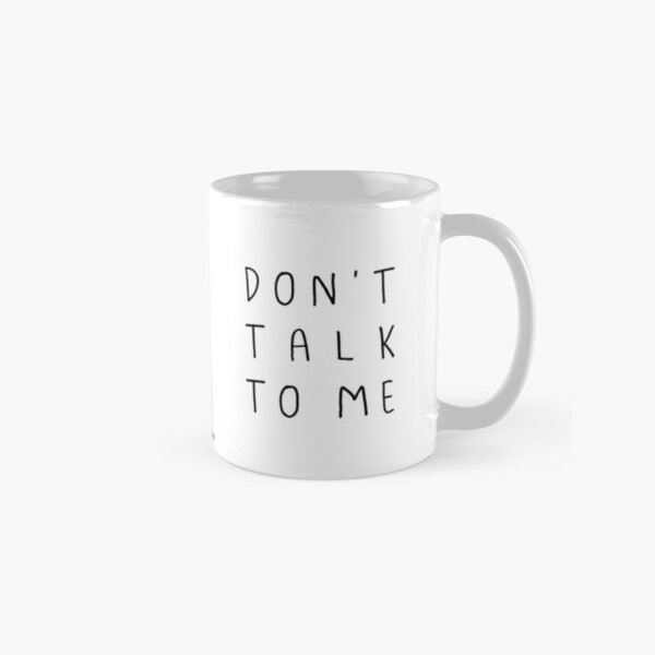 Don't talk to me Mug Classic Mug
