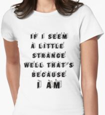 If I seem a little strange well thats because  i am.. Womens Fitted T-Shirt