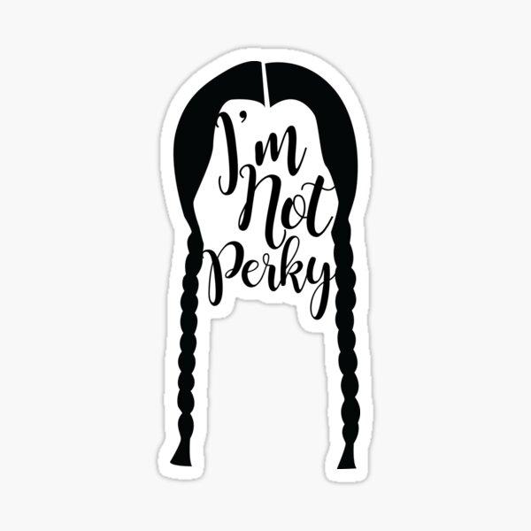 Wednesday Addams - I'm Not Perky Sticker