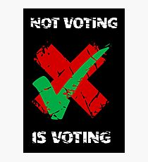 Not Voting Is Voting  Photographic Print