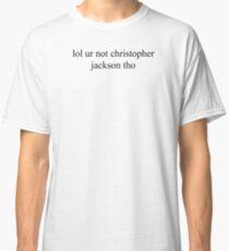 """lol ur not christopher jackson"" PATTERN Classic T-Shirt"