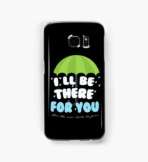 Friends - I'll be there for you  Samsung Galaxy Case/Skin