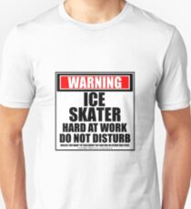 Warning Ice Skater Hard At Work Do Not Disturb T-Shirt