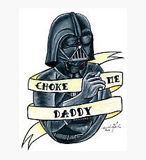 Choke Me Daddy Photographic Print