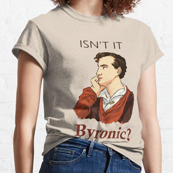 Isn't it Byronic? Classic T-Shirt