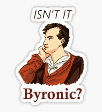 Isn't it Byronic? Sticker