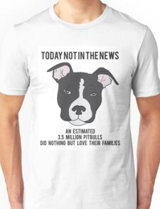 Today Not In The News An Estimated 3.5 Million Pit Bulls Did Nothing But Love Their Families Unisex T-Shirt