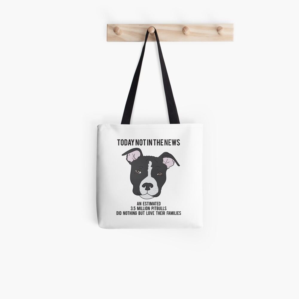 Today Not In The News An Estimated 3.5 Million Pit Bulls Did Nothing But Love Their Families Tote Bag