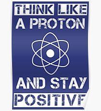 Denke wie ein Proton und bleibe positiv Poster
