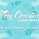 Merry Christmas & Happy New Year -  From our family to yours by Daniel Lucas