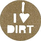 I Love Dirt by ONarchaeology