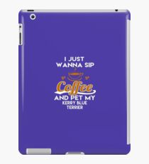 I Just Want To Sip Coffee & Pet My Kerry Blue Terrier iPad Case/Skin