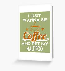I Just Want To Sip Coffee & Pet My Maltipoo Greeting Card