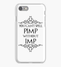 You Can't Spell Pimp Without Imp iPhone Case/Skin