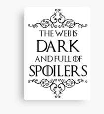 The Web Is Dark And Full Of Spoilers Canvas Print