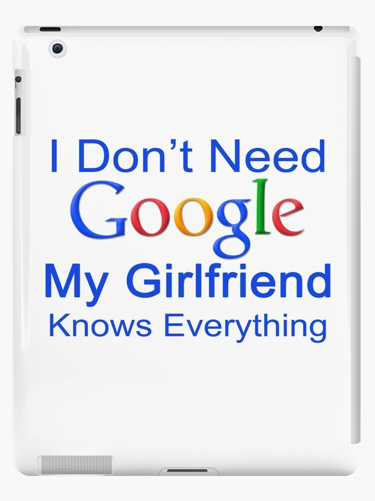I Dont Need Google My Girlfriend Knows Everything T Shirt Funny