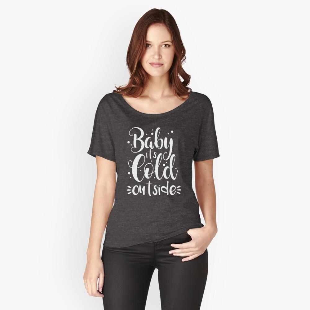 Baby es ist kalt draußen Loose Fit T-Shirt
