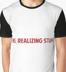 Like, Realizing Stuff Graphic T-Shirt