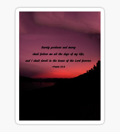 Psalm 23-8: Surely Goodness and Mercy Will Follow Me Sticker