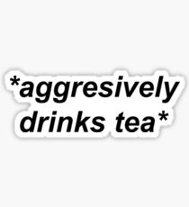 *aggressively drinks tea*  Sticker