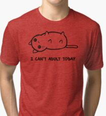 I Just Cannot Tri-blend T-Shirt