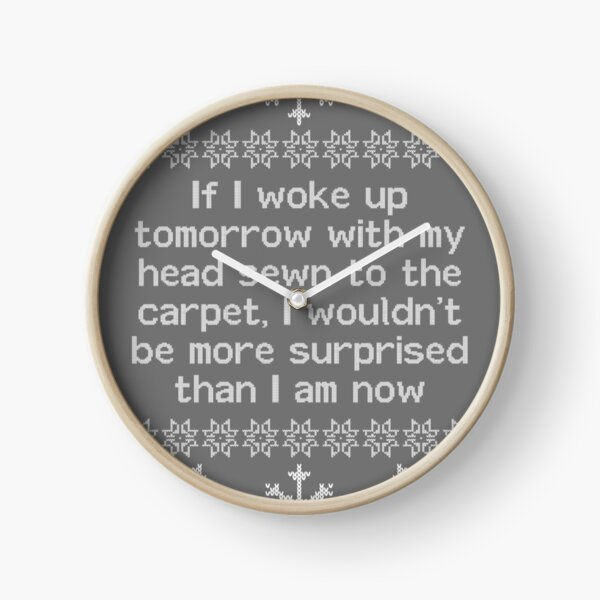 If I woke up tomorrow with my head sewn to the carpet - Christmas Vacation Clock