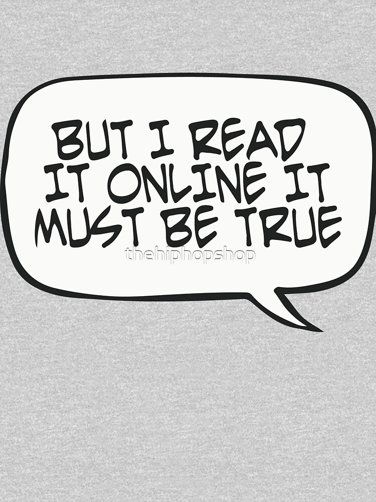 But I Read It Online; It Must Be True? by thehiphopshop