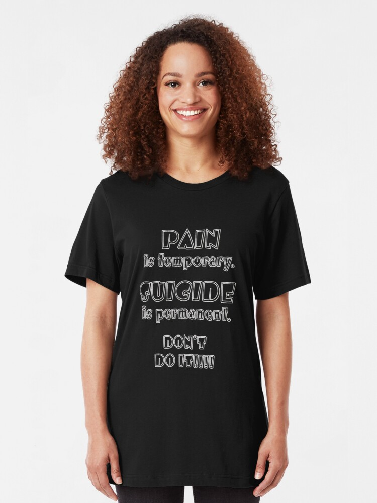 Alternate view of Pain is Temporary. Suicide is Permanent. Slim Fit T-Shirt