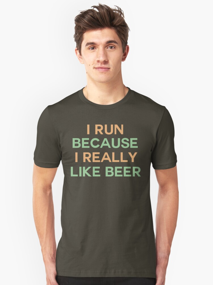 I run because I really like beer saying Unisex T-Shirt Front