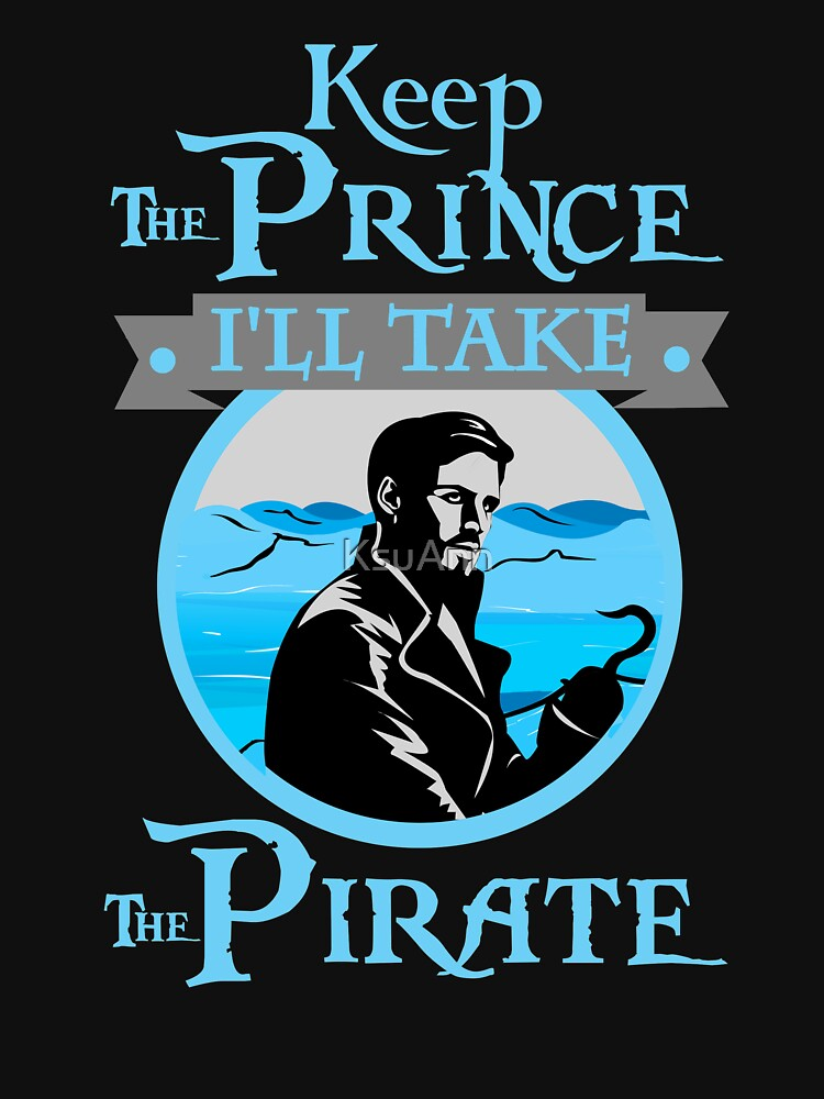 TShirtGifter presents: Captain Hook. OUAT. Keep The Prince, I'll Take The Pirate. | Unisex T-Shirt
