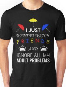 Friends - I just want to watch F.R.I.E.N.D.S Unisex T-Shirt