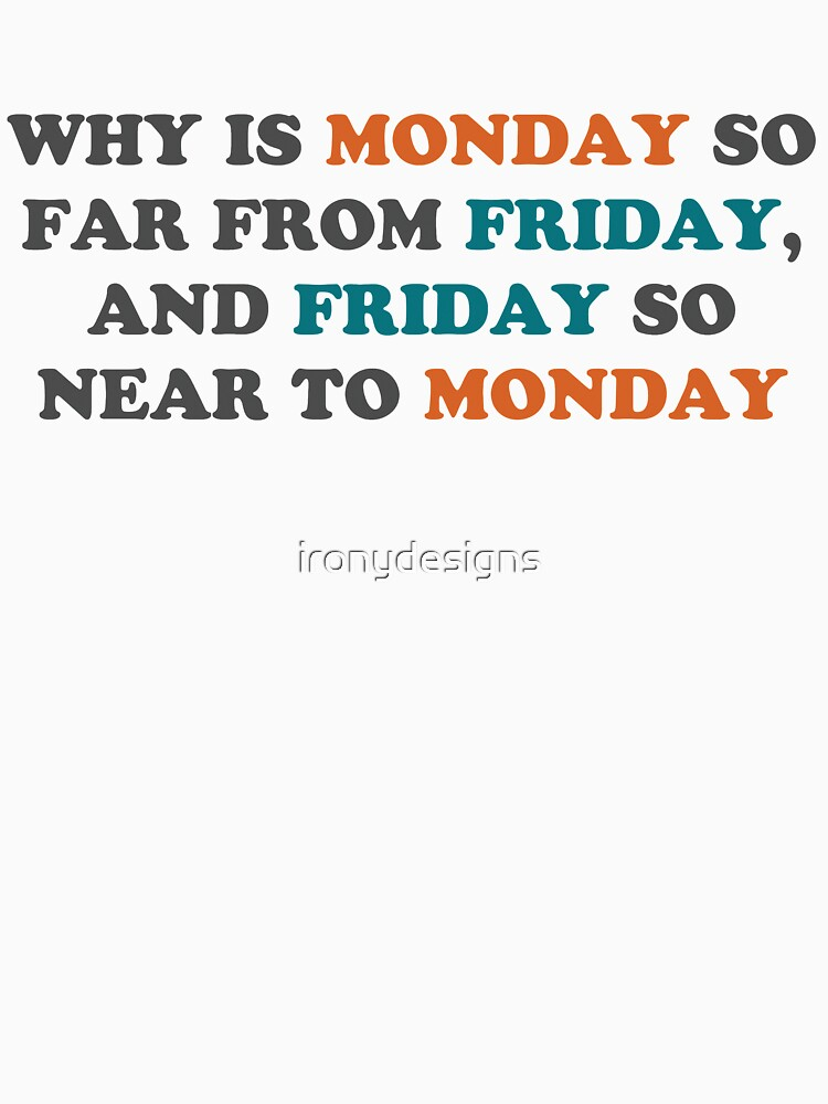 Monday So Far From Friday  by ironydesigns